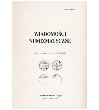 Wiadomości Numizmatyczne, Rok XLIII - zeszyt 1-2/1999 (167-168)