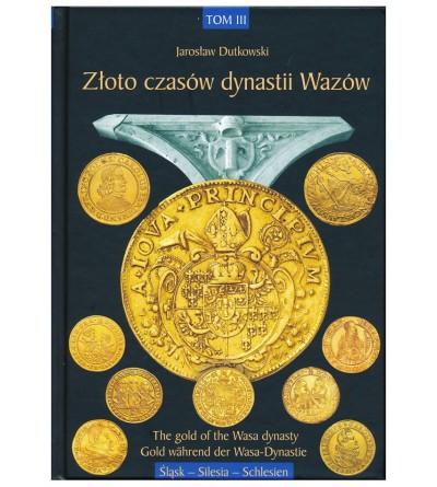 Złoto czasów dynastii Wazów. Tom III Śląśk  - J. Dutkowski