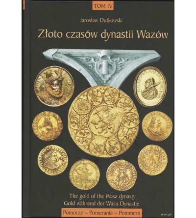 The Gold of the Wasa dynasty, Part IV, Pomerania, J. Dutkowski, Gdansk 2018