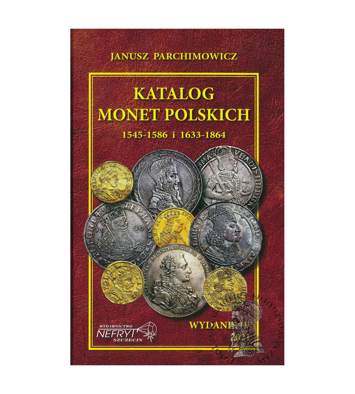 Katalog monet polskich 1545-1586 i 1633-1864, J. Parchimowicz - Nefryf 2021